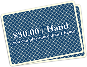 $30/hand, and you can play more than one hand.